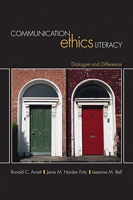 Communication Ethics Literacy By Arnett, Ronald C./ Fritz, Janie M. Harden/ Bell, Leeanne M.