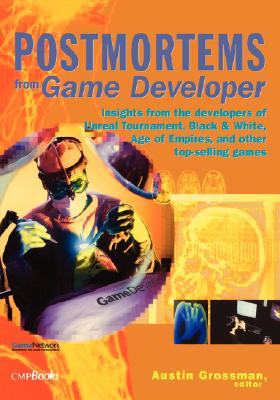 Postmortems from Game Developer By Grossman, Austin (EDT)